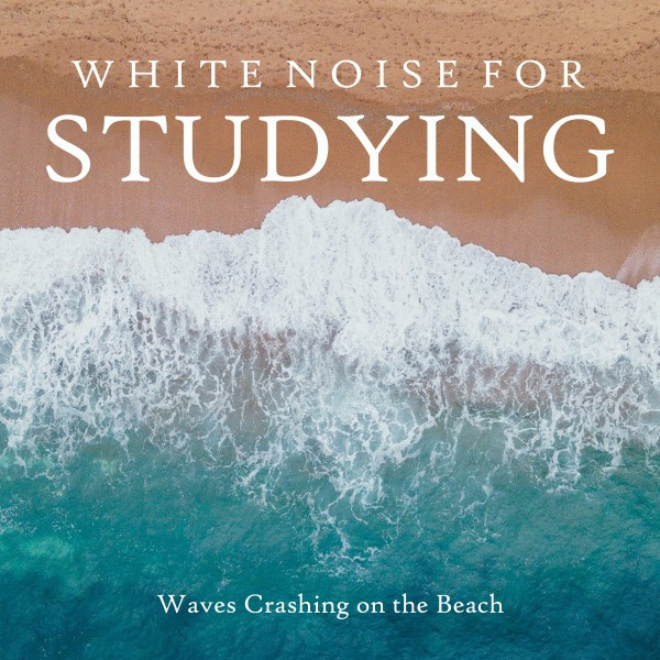 White Noise for Studying: Waves Crashing on the Beach by Ambient