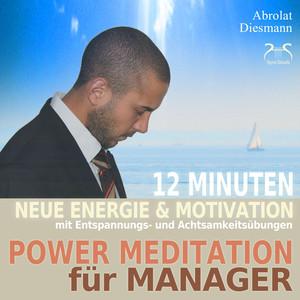 Power Meditation für Manager und Managerinnen - 12 Minuten neue Energie und Motivation durch Entspannungs- und Achtsamkeitsübungen