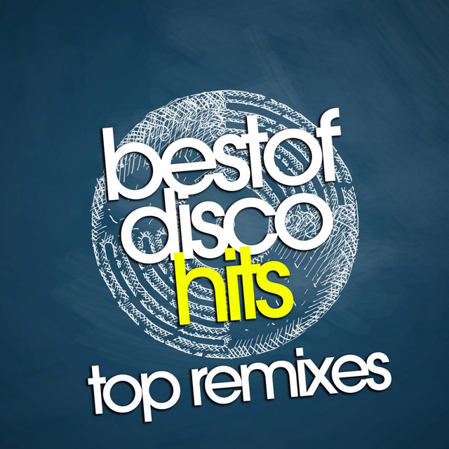 Best of Disco Hits (Top Remixes) by Various Artists on Spotify