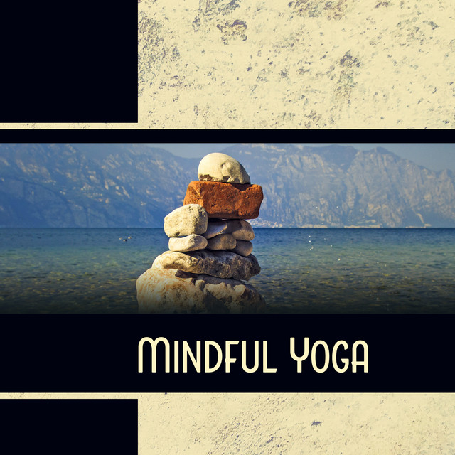 Mindful Yoga – Music to Focus on Body Mind Awareness, Sense of Grounding and Stability