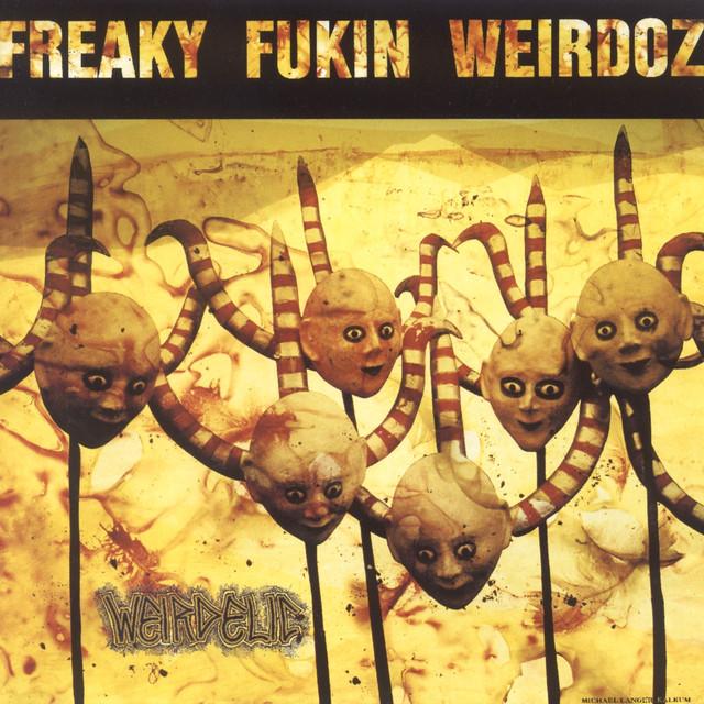 freaky fukin weirdoz