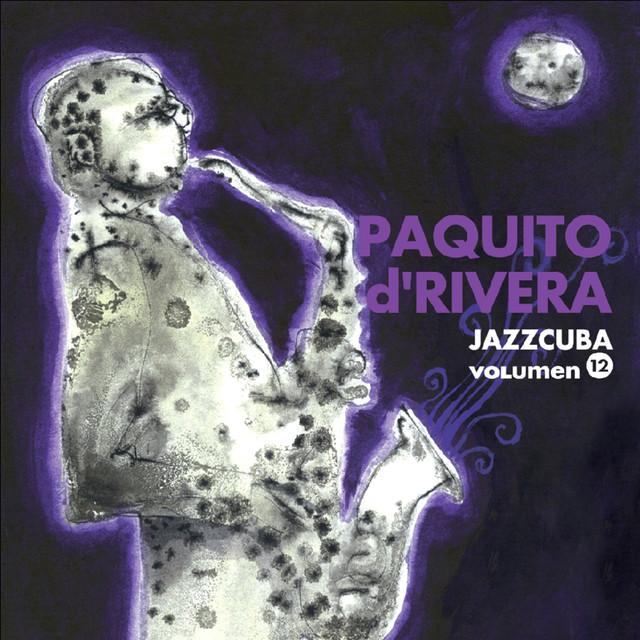 JazzCuba, Vol. 12: Paquito d' Rivera