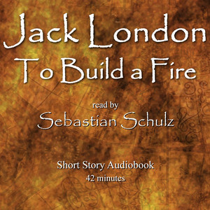 Jack London: To Build a Fire (Audiobook) Audiobook