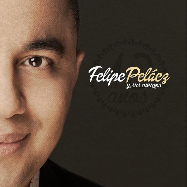 Felipe Peláez y Sus Amigos: 10 Años