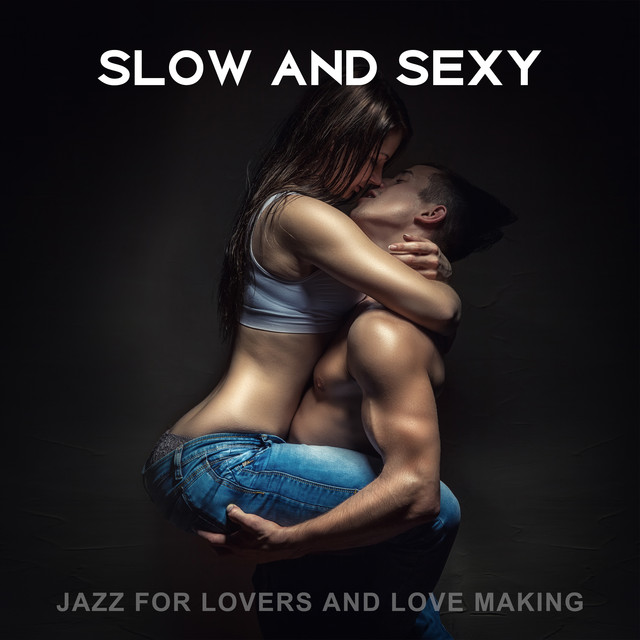 Slow And Sexy Jazz For Lovers And Love Making By Various Artists On Spotify
