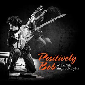 Positively Bob: Willie Nile Sings Bob Dylan album