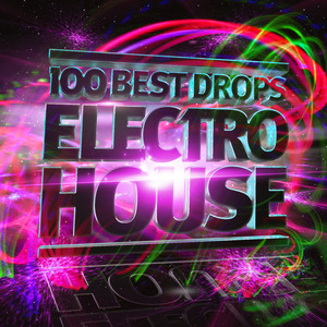 100 Best Drops - Electro House