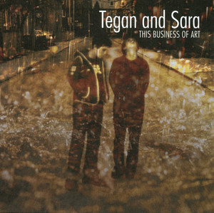 This Business Of Art - Tegan And Sara