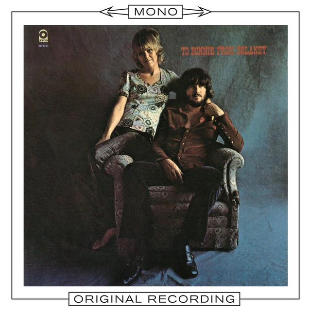 To Bonnie From Delaney (Mono) by Delaney & Bonnie on Spotify