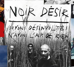 Soyons Désinvoltes, N'Ayons L'Air De Rien - Noir Désir