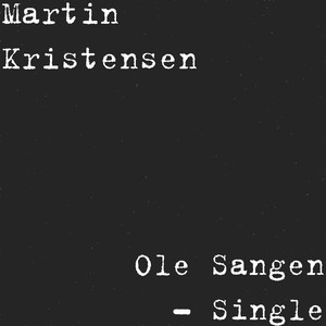 Ole Sangen - Single - Martin Kristensen