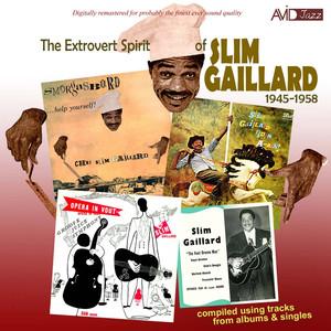 The Extrovert Spirit of Slim Gaillard 1945-1958 (Includes Slim Gaillard Rides Again) [Remastered] album