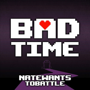 Bad Time - NateWantsToBattle