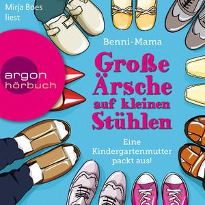 Große Ärsche auf kleinen Stühlen - Eine Kindergartenmutter packt aus! (Gekürzte Fassung) Audiobook
