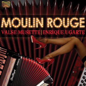 Enrique Ugarte: Moulin Rouge - Valse Musette