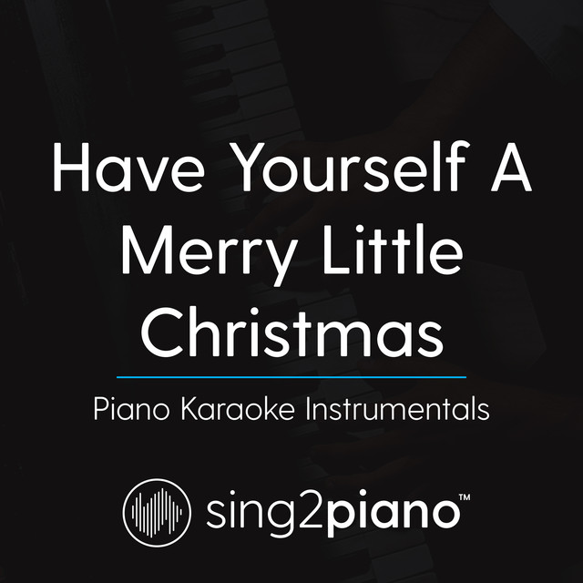 have yourself a merry little christmas piano karaoke instrumentals by sing2piano on spotify