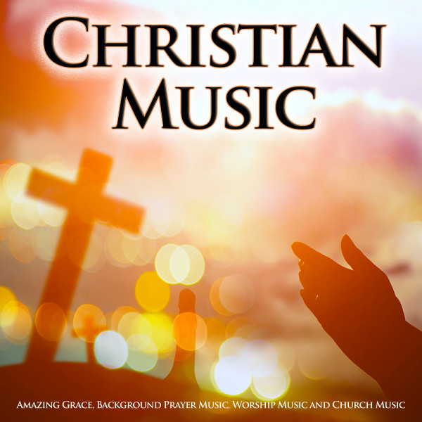 Christian Music: Amazing Grace, Background Prayer Music