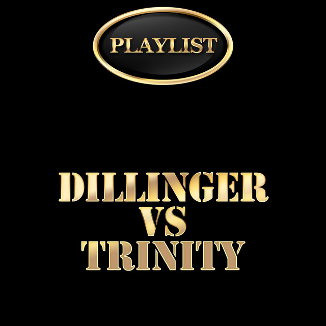 Dillinger vs Trinity Playlist
