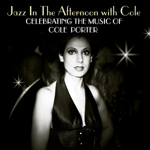 Jazz In The Afternoon With Cole - Celebrating The Songs Of Cole Porter
