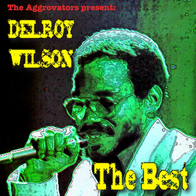 The Aggrovators Present: Delroy Wilson: The Best