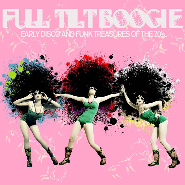 Full Tilt Boogie - Early Disco and Funk Treasures of the