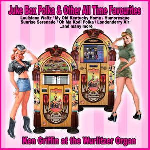 Juke Box Polka and Other All Time Favourites : Ken Griffin at the Wurlitzer Organ album