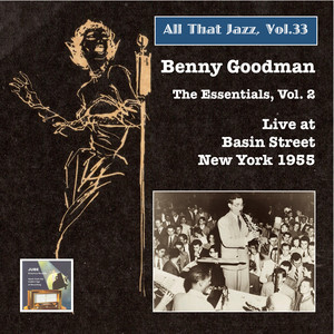 All that Jazz, Vol. 33: Benny Goodman – The Essentials, Vol. 2: Live at Basin Street (Remastered 2015)