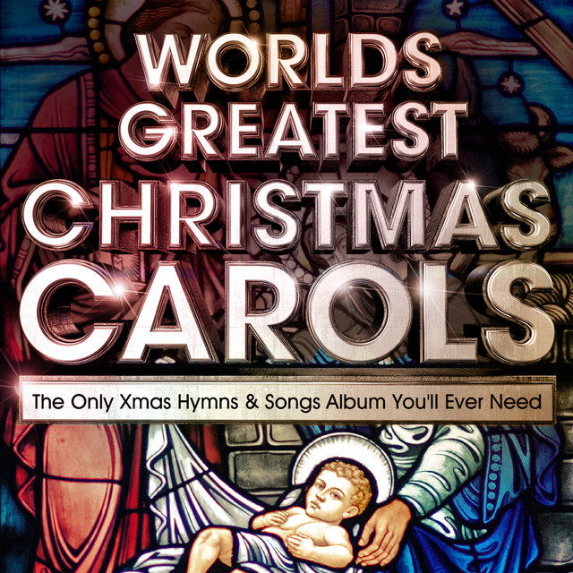 World's Greatest Christmas Carols - The Only Xmas Hymns & Songs Album You'll Ever Need by ...