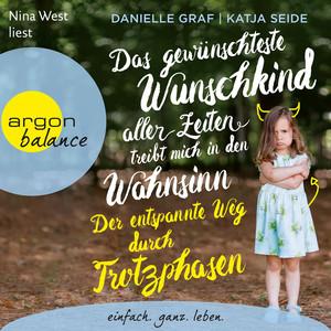 Das gewünschteste Wunschkind aller Zeiten treibt mich in den Wahnsinn - Der entspannte Weg durch Trotzphasen (Ungekürzte Lesung) Audiobook