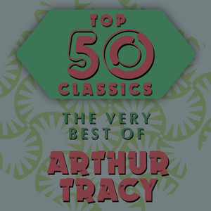 Top 50 Classics - The Very Best of Arthur Tracy album
