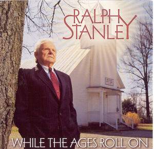 While The Ages Roll On - Ralph Stanley