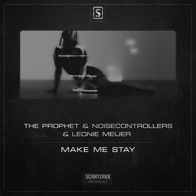 The Prophet & Noisecontrollers & Leonie Meijer - Make Me Stay