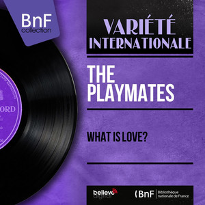 The Playmates, Joe Reisman et son orchestre What Is Love? cover