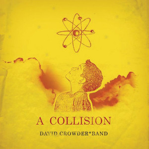 A Collision Or  - David Crowder Band