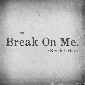 Break On Me - Keith Urban