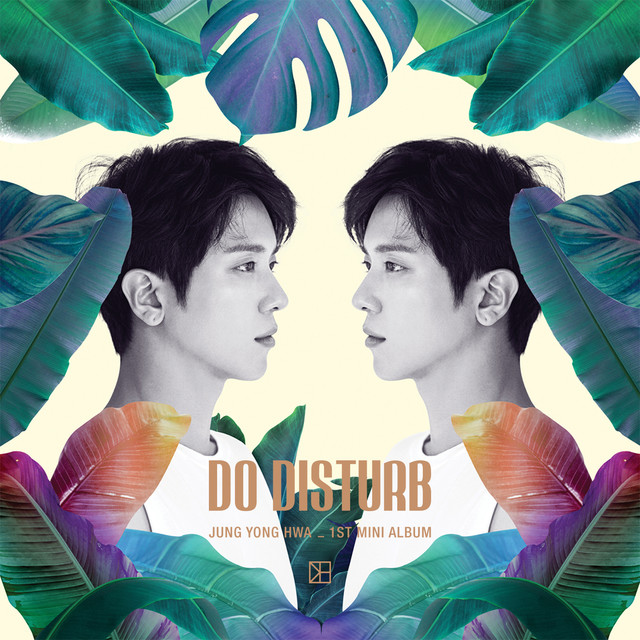 JUNG YONG HWA 1ST MINI ALBUM DO DISTURB