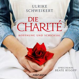 Die Charité - Hoffung und Schicksal (Ungekürzt) Audiobook