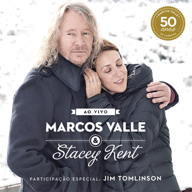 Marcos Valle & Stacey Kent: Ao Vivo Comemorando os 50 Anos de Marcos Valle