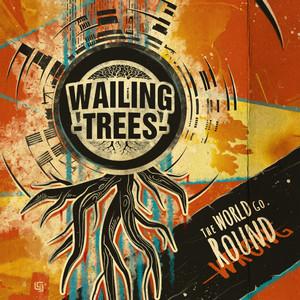 The world go round | Wailing Trees