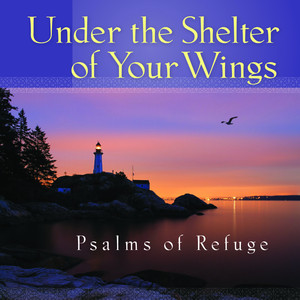 Under the Shelter of Your Wings Psalms of Refuge album