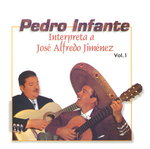 Pedro Infante interpreta a José Alfredo Jiménez Vol. 1 - Pedro Infante