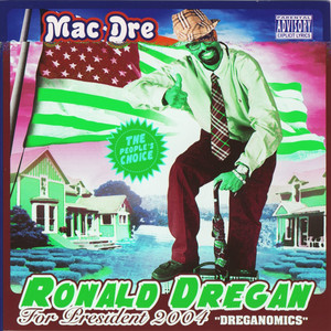 Ronald Dregan For President 2004: Dreganomics - Mac Dre