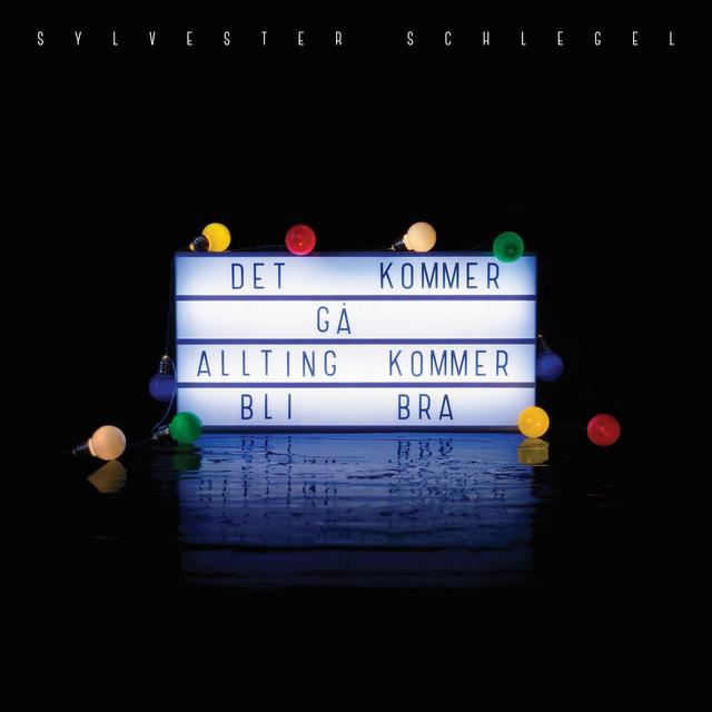 Skivomslag för Sylvester Schlegel: Det Kommer Gå, Allting Kommer Bli Bra