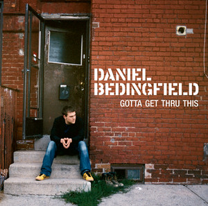 Gotta Get Thru This - Daniel Bedingfield