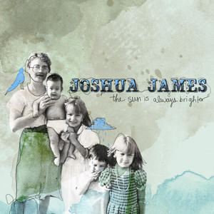 The Sun Is Always Brighter - Joshua James