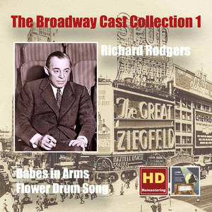 The Broadway Cast Collection, Vol. 1: Richard Rodgers – Babes in Arms (1951 Studio Cast) & Flower Drum Song [Original Broadway Cast] [Remastered 2015]