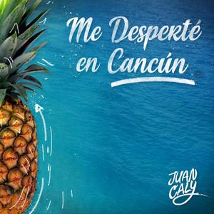 Me Desperté en Cancún - Juan Caly