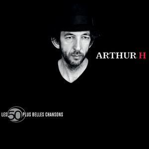 Les 50 Plus Belles Chansons De Arthur H