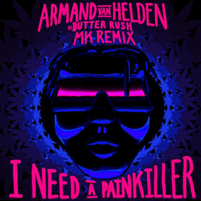 I Need A Painkiller (Armand Van Helden Vs. Butter Rush / MK Remix)