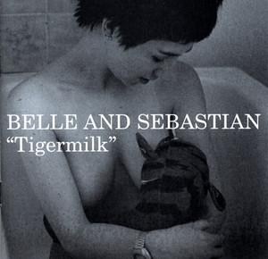 Tigermilk - Belle And Sebastian